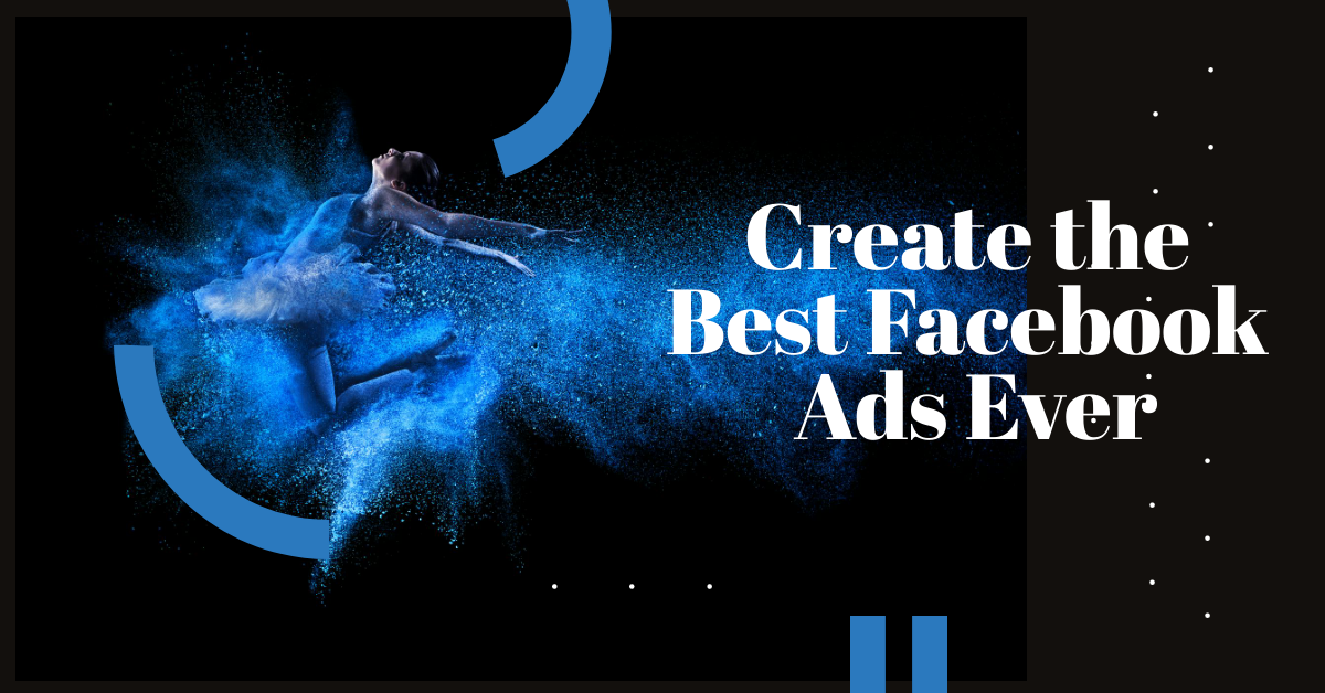 Create the Best Facebook Ads Ever