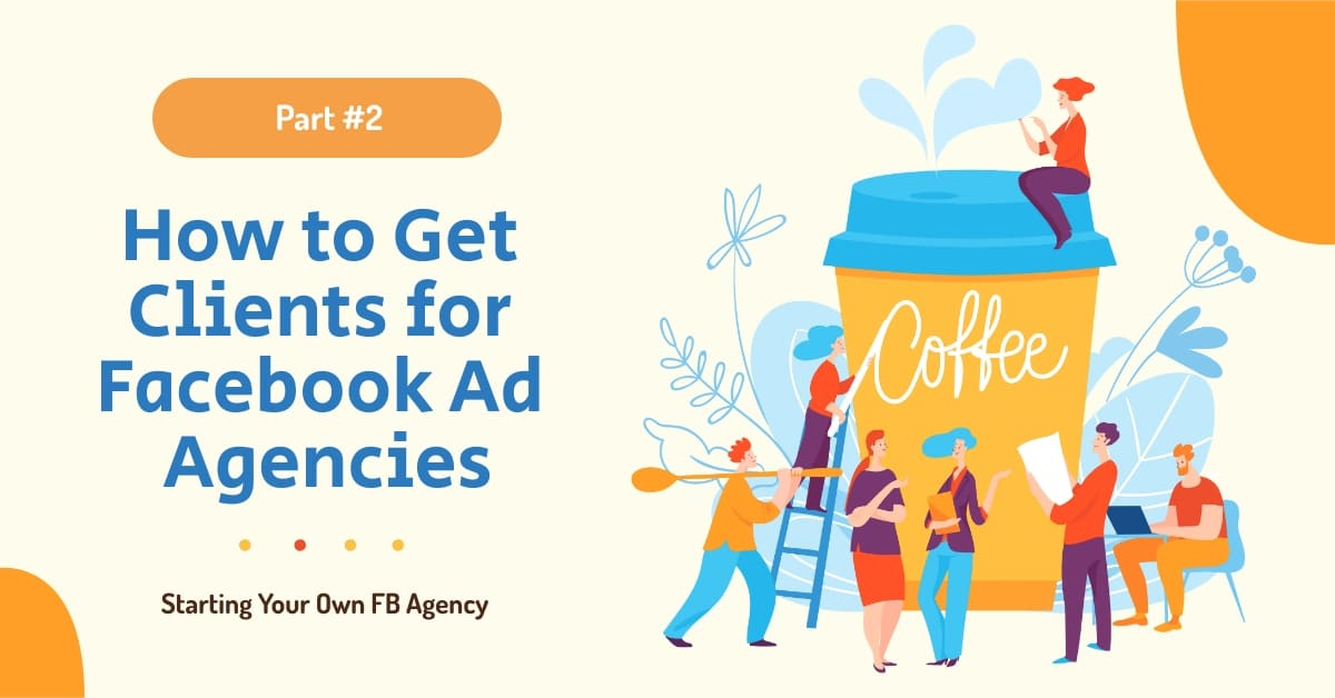 How to Get Clients for Facebook Ad Agencies
